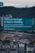 Cover artwork for book: 'Difficult Heritage' in Nation Building: South Korea and Post-Conflict Japanese Colonial Occupation Architecture