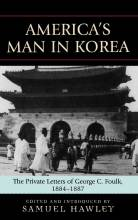 Cover artwork for book: America's Man in Korea: The Private Letters of George C. Foulk, 1884-1887