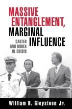 Cover artwork for book: Massive Entanglement, Marginal Influence: Carter and Korea in Crisis