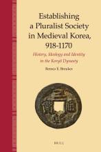 Cover artwork for book: Establishing a Pluralist Society in Medieval Korea, 918-1170: History, Ideology, and Identity in the Koryŏ Dynasty
