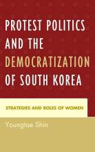 Cover artwork for book: Protest Politics and the Democratization of South Korea: Strategies and Roles of Women