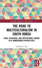 Thumbnail for post: The Road to Multiculturalism in South Korea: Ideas, Discourse, and Institutional Change in a Homogenous Nation-State