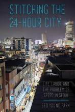 Thumbnail for post: Stitching the 24-Hour City: Life, Labor, and the Problem of Speed in Seoul