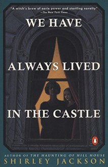 We Have Always Lived in the Castle, by Shirley Jackson