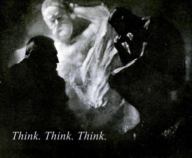 THINK. THINK. THINK.