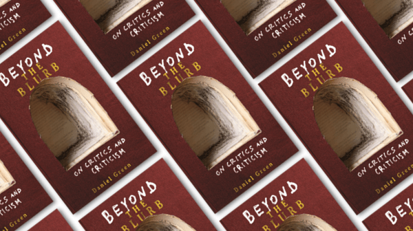 Daniel Green's Beyond The Blurb: On Critics and Criticism