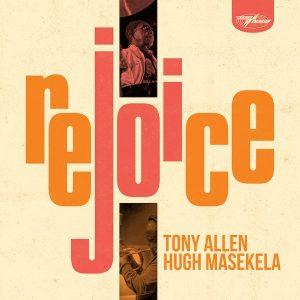 Tony Allen & Hugh Masekela – Rejoice