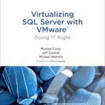 Virtualizing SQL Server with VMware: Doing IT Right
