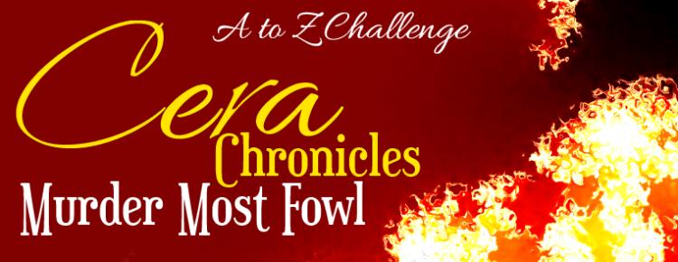Cera Chronicles - Murder Most Fowl - #atozchallenge