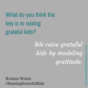 We raise grateful kids by modeling gratitude. - Kristen Welch #raisinggratefulkids
