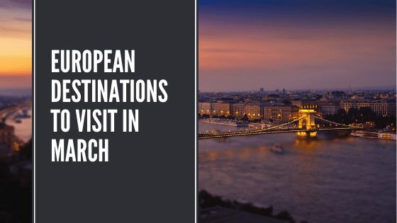6 Best European Destinations to Visit in March