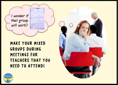 Think about your mixed groups during meetings geared for teachers.