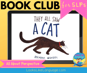 They All Saw a Cat is a great book for teaching perspective taking.