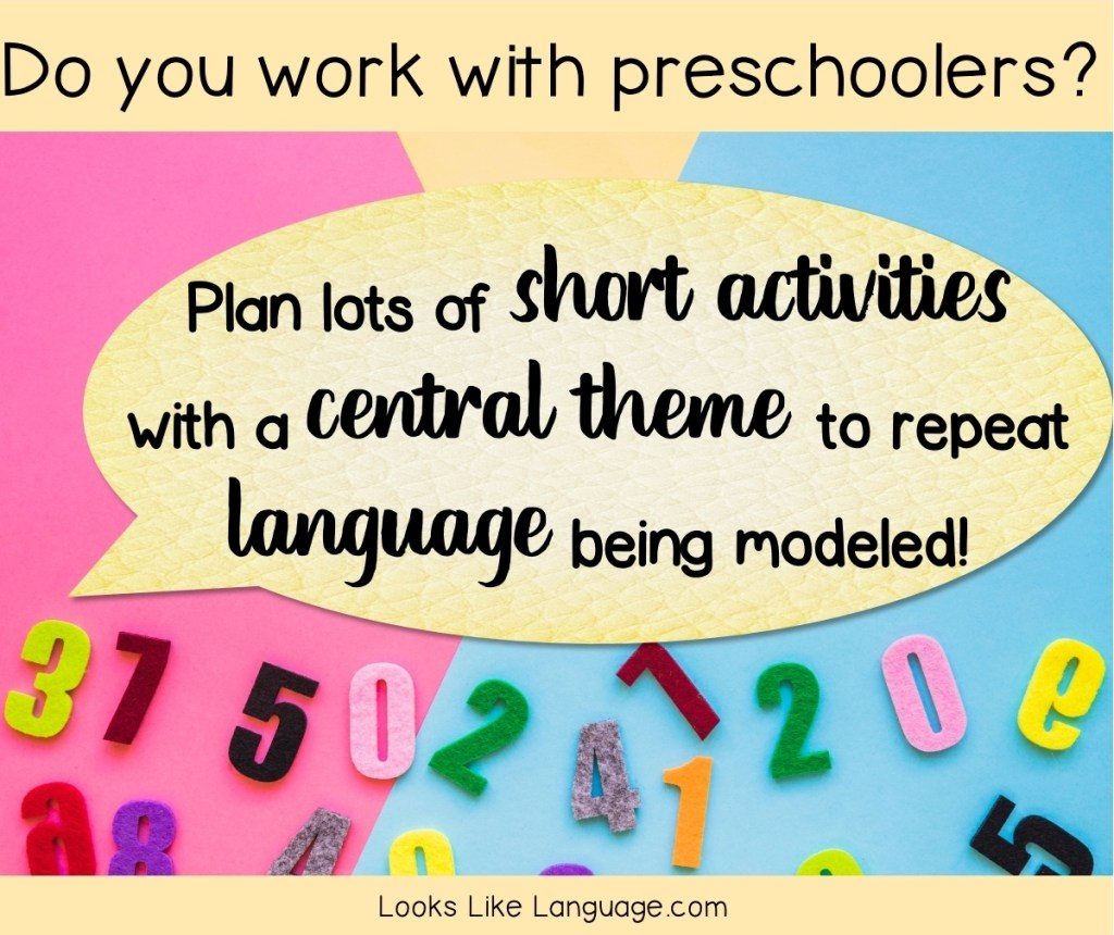 SLP Tip 1 for Preschoolers: Plan lots of short activities with a central theme to repeat language being modeled.