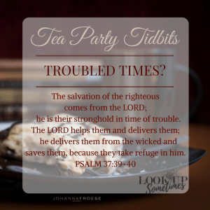 Tea Party Tidbits 14 - Troubled Times by Pearl Allard (Look Up Sometimes)