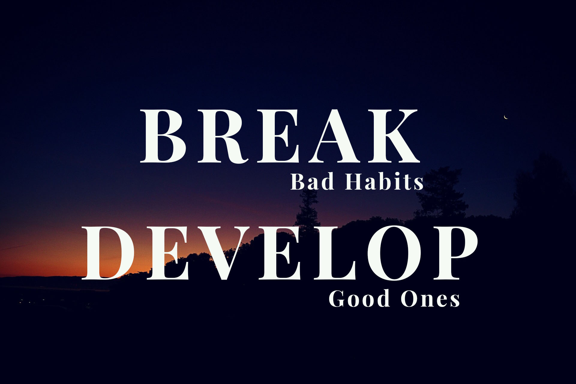 Simple Trick To Break Bad Habits And Develop Good Ones
