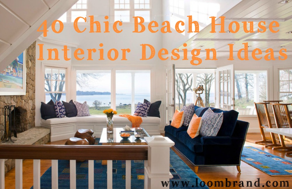 beach house living room designs color coordinating 40 chic interior design ideas loombrand