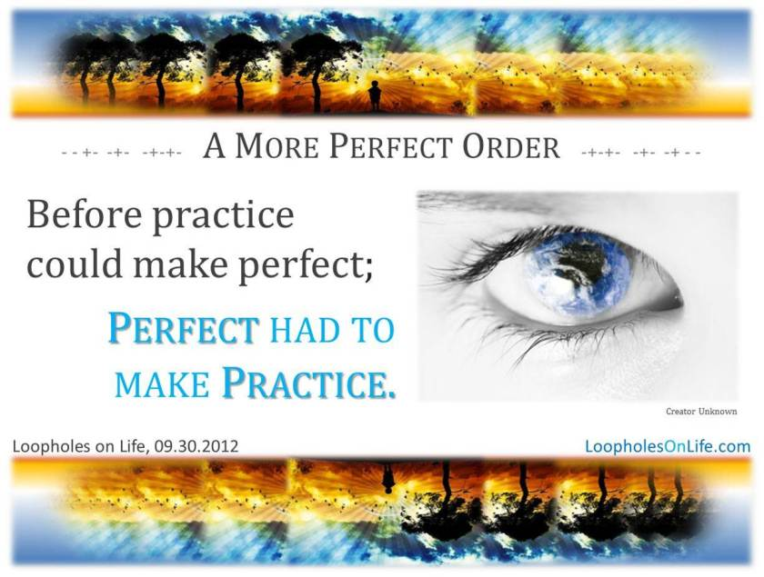 Practice exists because of perfection.