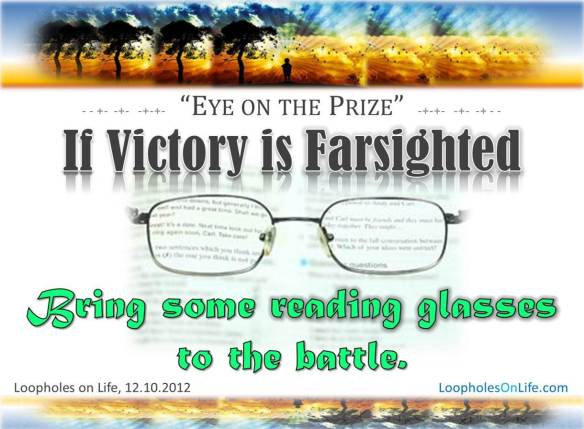 If victory is farsighted; arm it with some reading glasses!