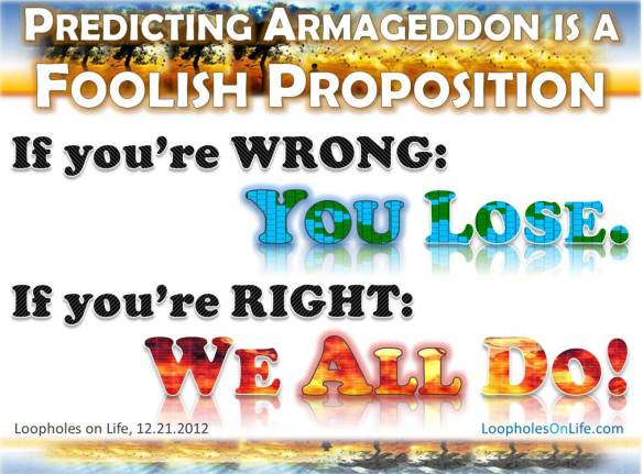 2012 end of the world predictions are a foolish proposition!