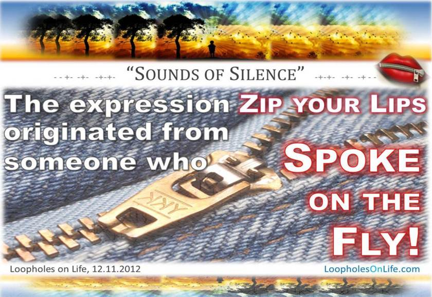 """One who speaks on the fly learns to """"Zip their lips"""" !"""