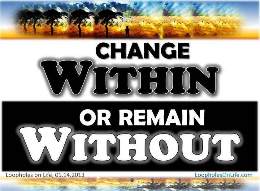 ALL change begins from within YOU!