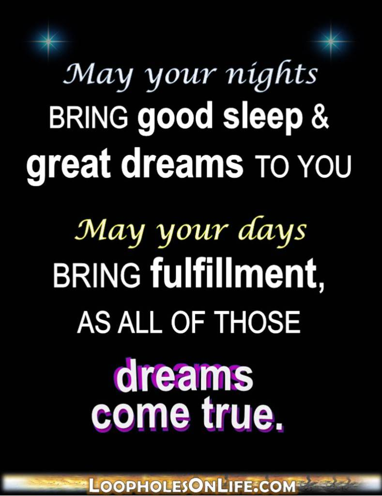 May you dream big by night, and see them come true by day.