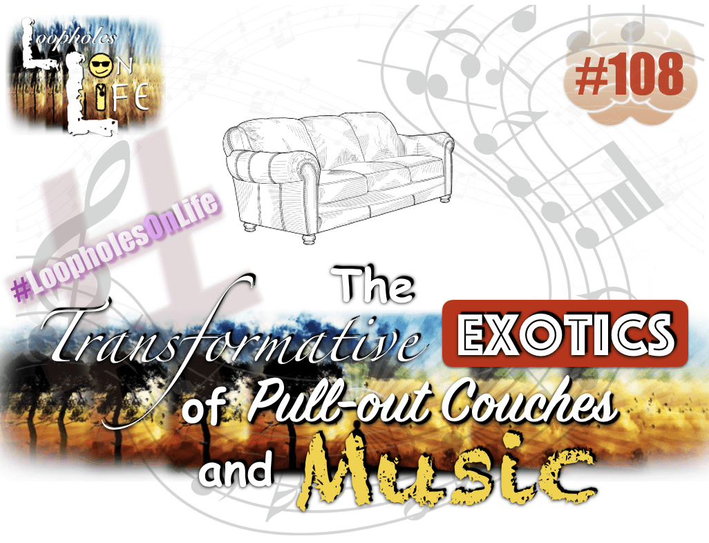 """The Transformative Exotics of Pull-out Couches, and Music!"" #108"