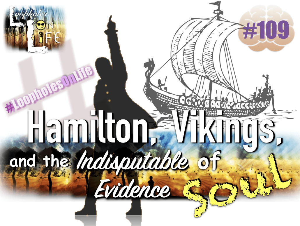 #109 Hamilton, Vikings, and the Indisputable Evidence of Soul!