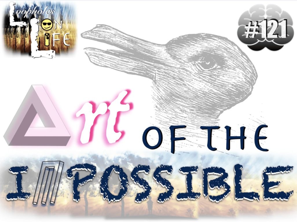"#121 ""Art of the Impossible!"""