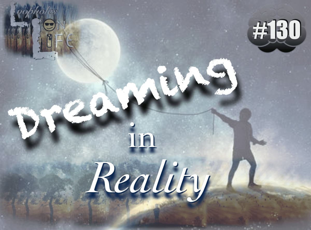 """Dreaming in Reality!"" #130"
