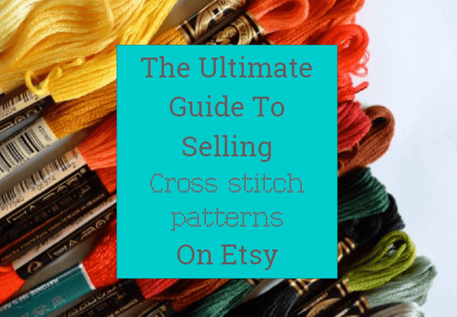 the ultimate guide to selling cross stitch patterns on etsy