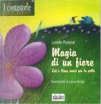 MAGIA DI UN FIORE  Zaf e Rano amici per la pelle  ed. Edicolors, Genova, 2004