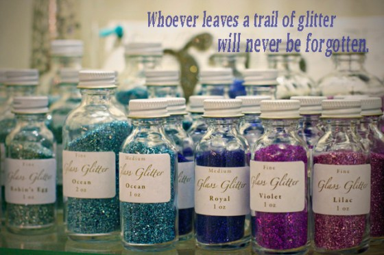 Whoever leaves a trail of glitter will never be forgotten!