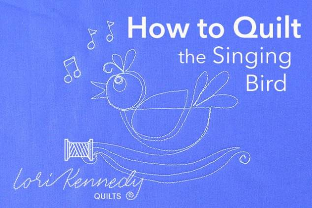 How to Quilt the Singing Bird, Lori Kennedy Quilts