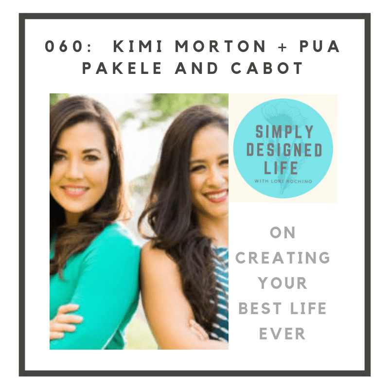 060: Kimi Morton & Pua Pakele + Cabot on Creating Your Best Life