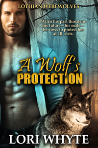 A Wolf's Protection: Lothian Werewolves #1 (Adam and Mary's Story) April 2016