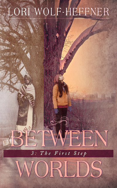 """Cover for """"Between Worlds 3: The First Step."""" On the left, in a muted image, is a teenage woman in a peasant dress, with a long apron and a shawl and headscarf. She's leaning against a tree. On the right, on what looks like the same tree, is a modern teenager girl wearing a bright winter jacket, a toque, and mitts. A cityscape is behind her."""