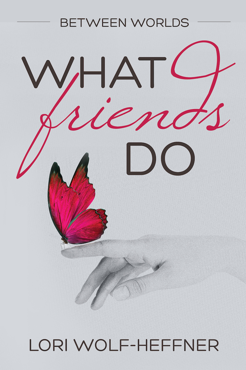 """Cover for """"Between Worlds 4: What Friends Do"""" by Canadian author Lori Wolf-Heffner"""