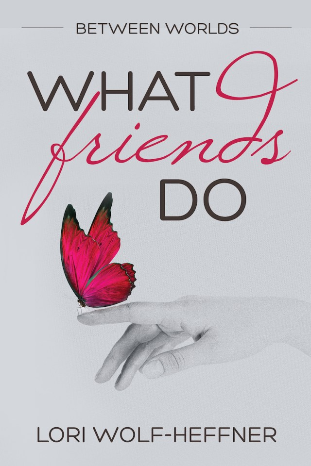 "Cover for ""Between Worlds 4: What Friends Do"" by Canadian author Lori Wolf-Heffner"
