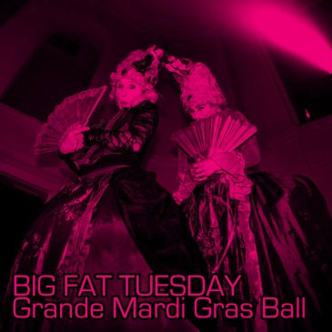 BIG FAT TUESDAY Grande Mardi Gras Ball