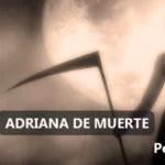 ADRIANA DE MUERTE
