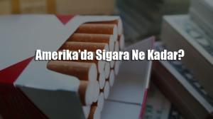 amerika da sigara fiyatlari
