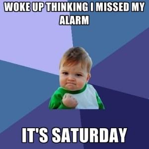 woke-up-thinking-i-missed-my-alarm-its-saturday