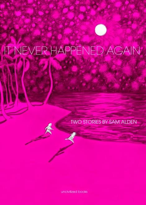 It Never Happened Again Sam Alden