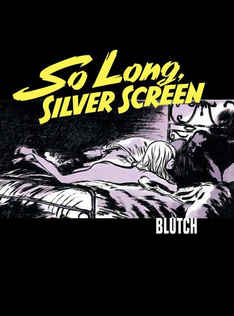 So Long, Silver Screen Blutch