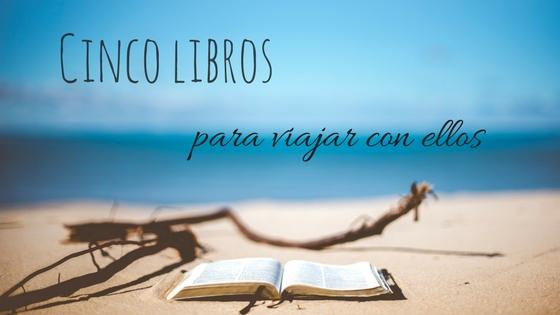 Cinco libros para viajar con ellos.