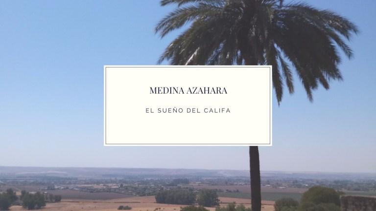Medina Azahara | El sueño del Califa