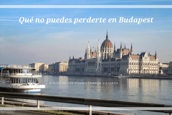 Qué no puedes perderte en Budapest – a ojos de Los Pobres También Viajamos