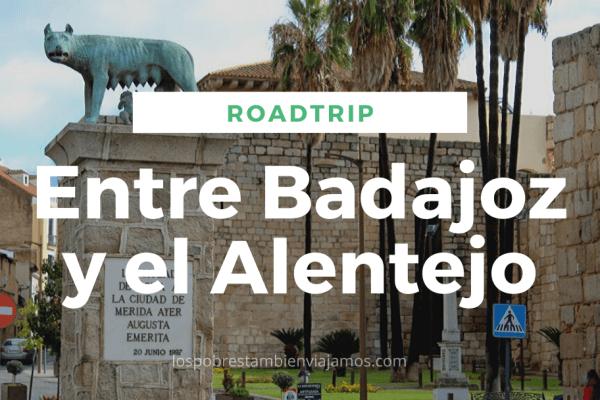 Ruta de 5 días por Badajoz y el Alentejo